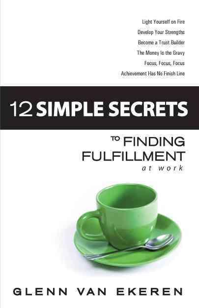 Higherlife Development Service 12 Simple Secrets to Finding Fulfillment at Work by Van Ekeren, Glenn [Paperback] at Sears.com
