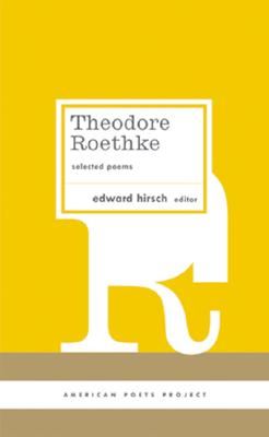 Theodore Roethke Selected Poems By Roethke, Theodore/ Hirsch, Edward (EDT)